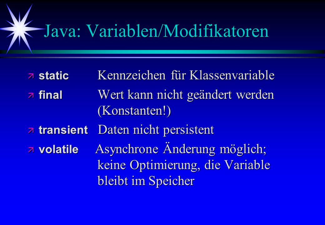 Java: Variablen/Modifikatoren static Kennzeichen für Klassenvariable static Kennzeichen für Klassenvariable final Wert kann nicht geändert werden (Kon