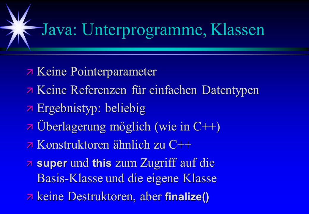 Java: Unterprogramme, Klassen ä Keine Pointerparameter ä Keine Referenzen für einfachen Datentypen ä Ergebnistyp: beliebig ä Überlagerung möglich (wie