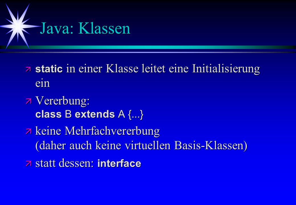 Java: Klassen static in einer Klasse leitet eine Initialisierung ein static in einer Klasse leitet eine Initialisierung ein Vererbung: class B extends