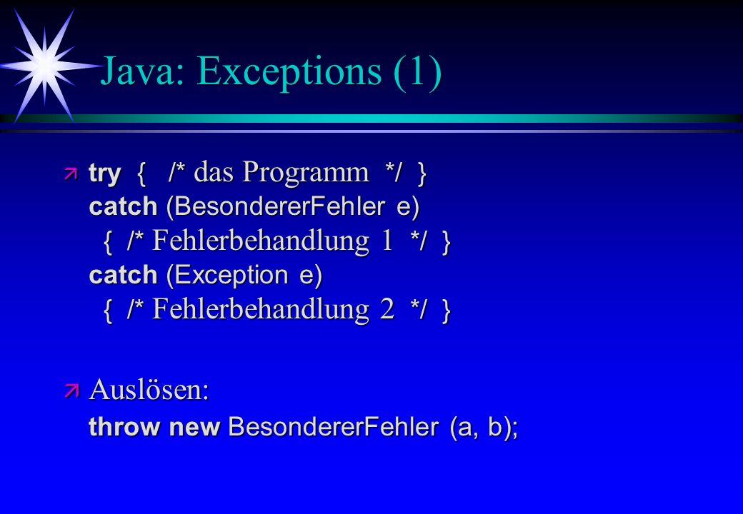 Java: Exceptions (1) try { /* das Programm */ } catch (BesondererFehler e) { /* Fehlerbehandlung 1 */ } catch (Exception e) { /* Fehlerbehandlung 2 */