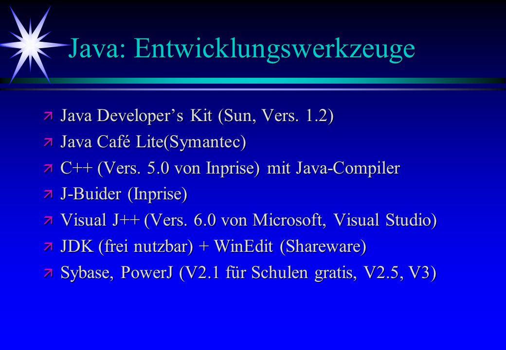 Java: Entwicklungswerkzeuge ä Java Developers Kit (Sun, Vers. 1.2) ä Java Café Lite(Symantec) ä C++ (Vers. 5.0 von Inprise) mit Java-Compiler ä J-Buid