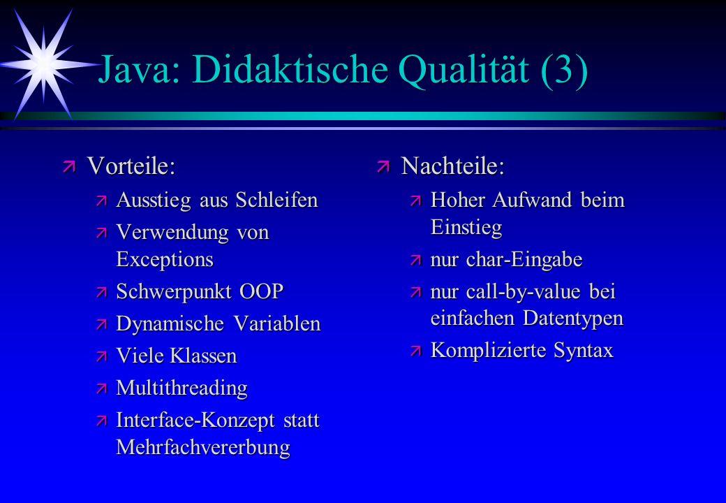 Java: Didaktische Qualität (3) ä Vorteile: ä Ausstieg aus Schleifen ä Verwendung von Exceptions ä Schwerpunkt OOP ä Dynamische Variablen ä Viele Klass