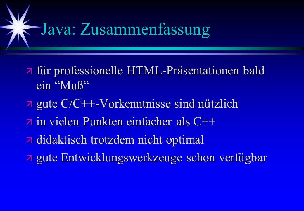 Java: Zusammenfassung ä für professionelle HTML-Präsentationen bald ein Muß ä gute C/C++-Vorkenntnisse sind nützlich ä in vielen Punkten einfacher als