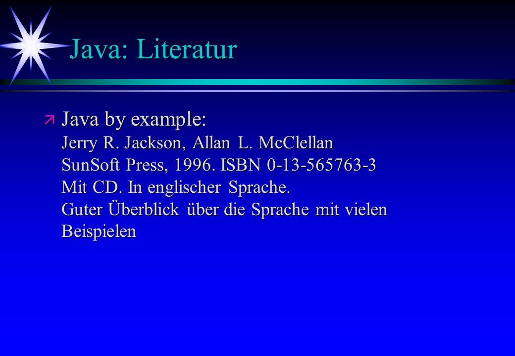 Java: Literatur ä Java by example: Jerry R. Jackson, Allan L. McClellan SunSoft Press, 1996. ISBN 0-13-565763-3 Mit CD. In englischer Sprache. Guter Ü