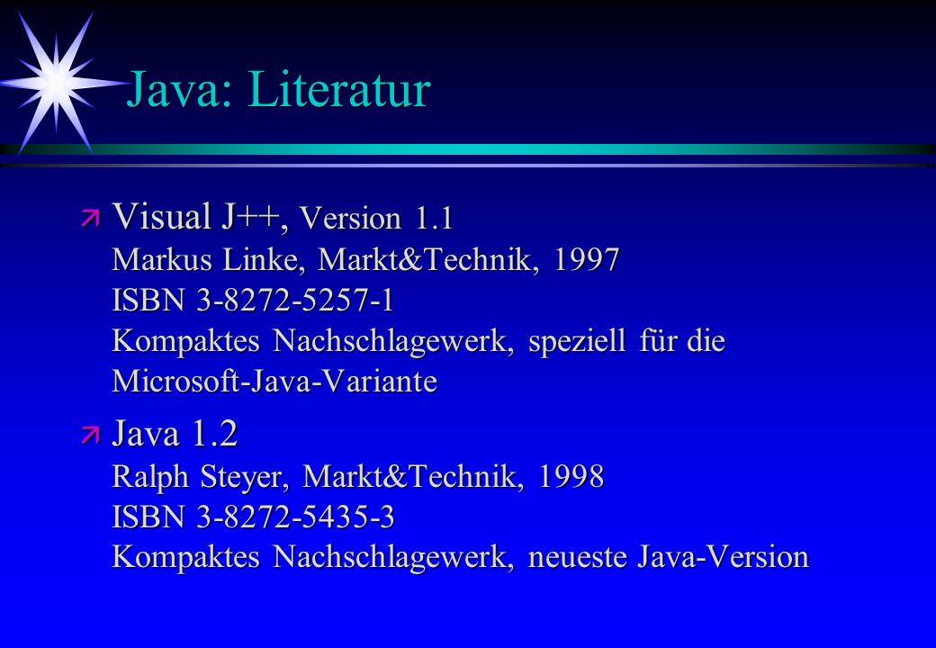 Java: Literatur ä Visual J++, Version 1.1 Markus Linke, Markt&Technik, 1997 ISBN 3-8272-5257-1 Kompaktes Nachschlagewerk, speziell für die Microsoft-J