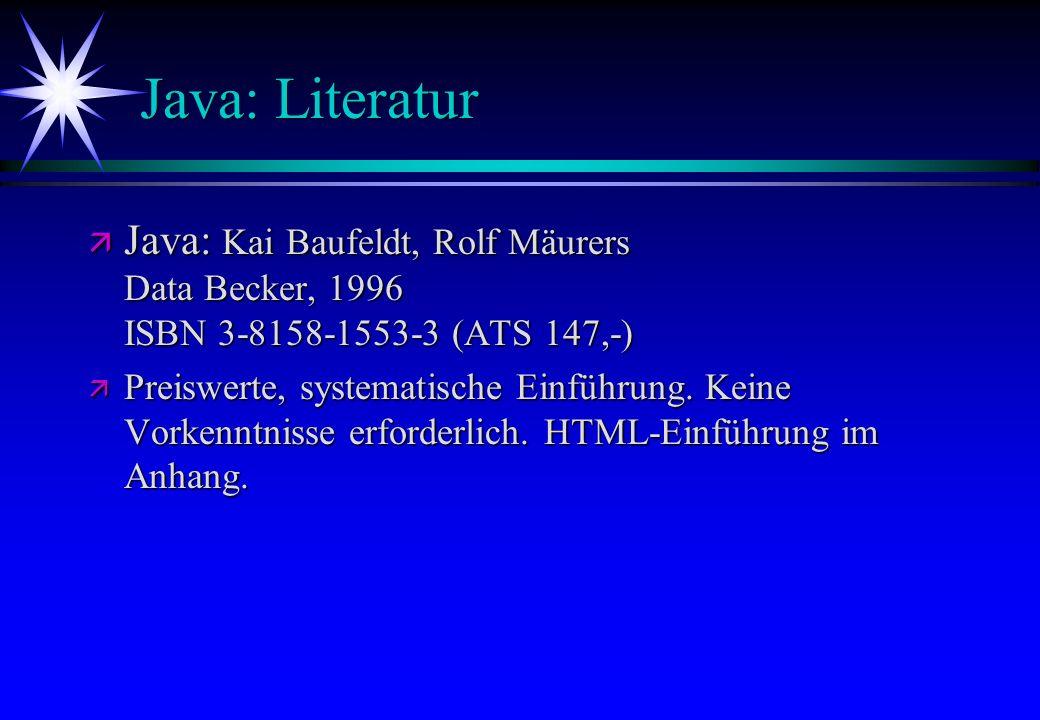 Java: Literatur ä Java: Kai Baufeldt, Rolf Mäurers Data Becker, 1996 ISBN 3-8158-1553-3 (ATS 147,-) ä Preiswerte, systematische Einführung. Keine Vork