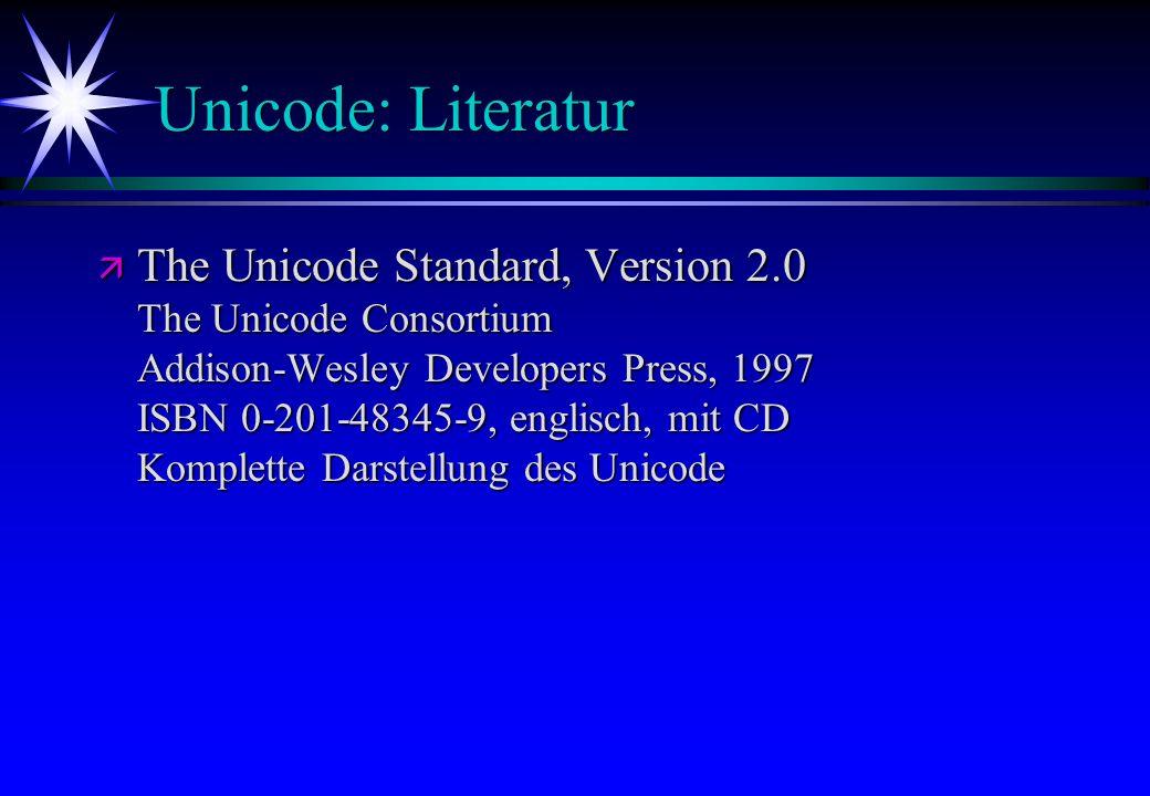 Unicode: Literatur ä The Unicode Standard, Version 2.0 The Unicode Consortium Addison-Wesley Developers Press, 1997 ISBN 0-201-48345-9, englisch, mit
