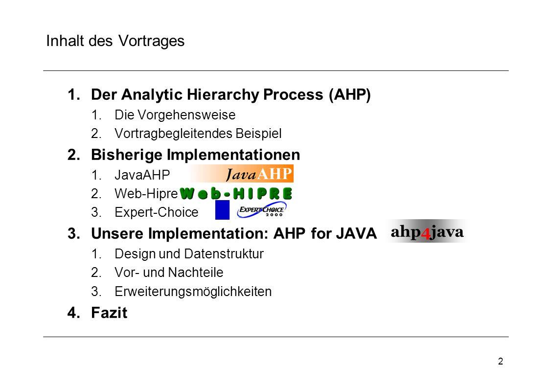 2 Inhalt des Vortrages 1.Der Analytic Hierarchy Process (AHP) 1.Die Vorgehensweise 2.Vortragbegleitendes Beispiel 2.Bisherige Implementationen 1.JavaA