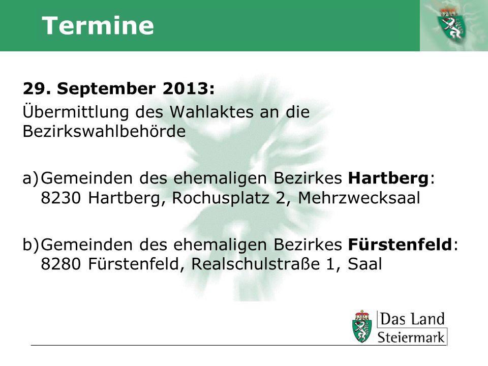 Autor Termine 29. September 2013: Übermittlung des Wahlaktes an die Bezirkswahlbehörde a)Gemeinden des ehemaligen Bezirkes Hartberg: 8230 Hartberg, Ro