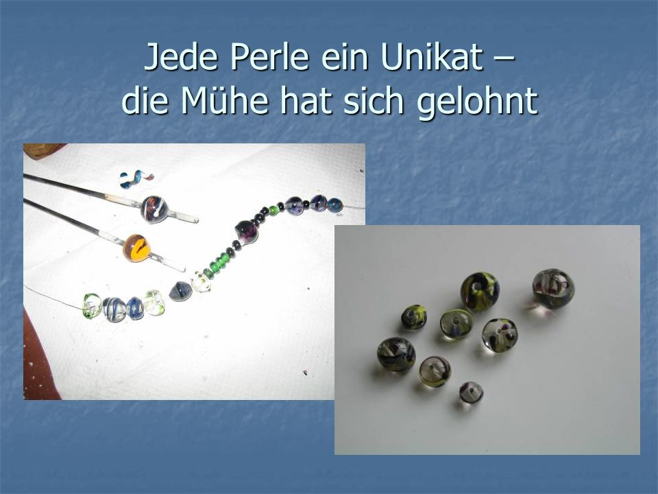 Jede Perle ein Unikat – die Mühe hat sich gelohnt