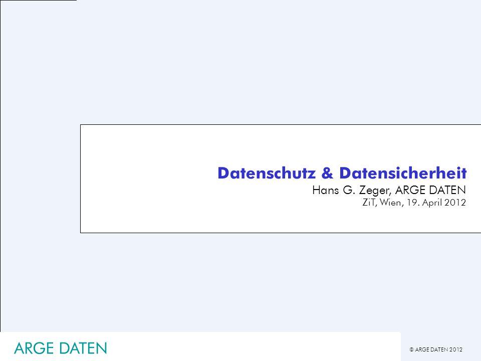© ARGE DATEN 2012 ARGE DATEN Datenschutz & Datensicherheit Hans G. Zeger, ARGE DATEN ZiT, Wien, 19. April 2012