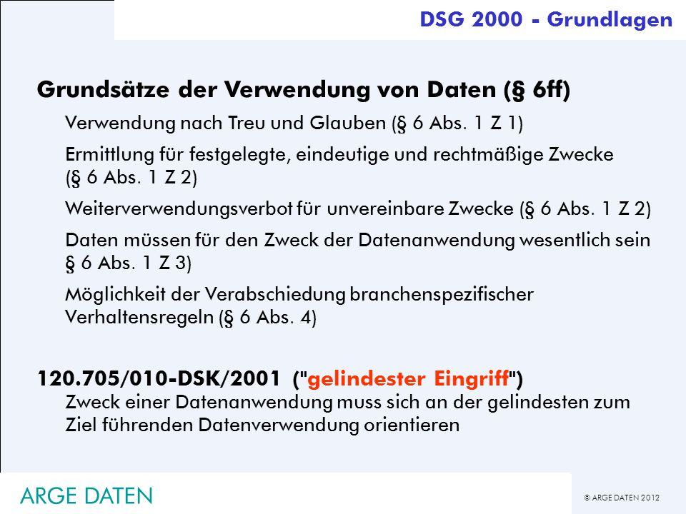 © ARGE DATEN 2012 ARGE DATEN DSG 2000 - Grundlagen Grundsätze der Verwendung von Daten (§ 6ff) Verwendung nach Treu und Glauben (§ 6 Abs. 1 Z 1) Ermit