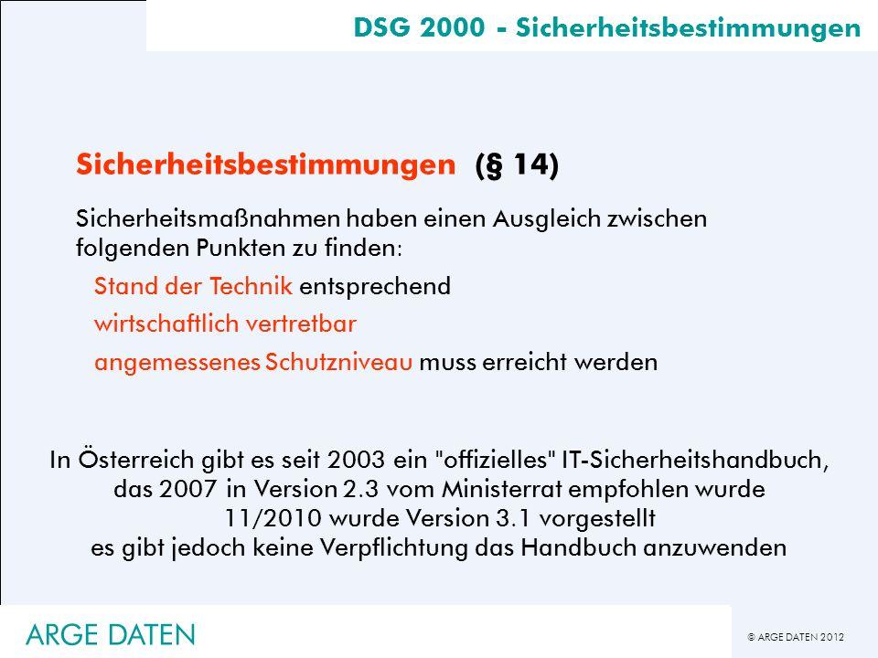 © ARGE DATEN 2012 DSG 2000 - Sicherheitsbestimmungen Sicherheitsbestimmungen (§ 14) Sicherheitsmaßnahmen haben einen Ausgleich zwischen folgenden Punk