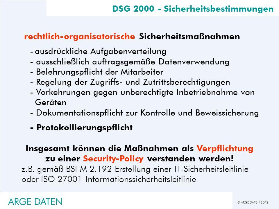 © ARGE DATEN 2012 DSG 2000 - Sicherheitsbestimmungen rechtlich-organisatorische Sicherheitsmaßnahmen -ausdrückliche Aufgabenverteilung - ausschließlic