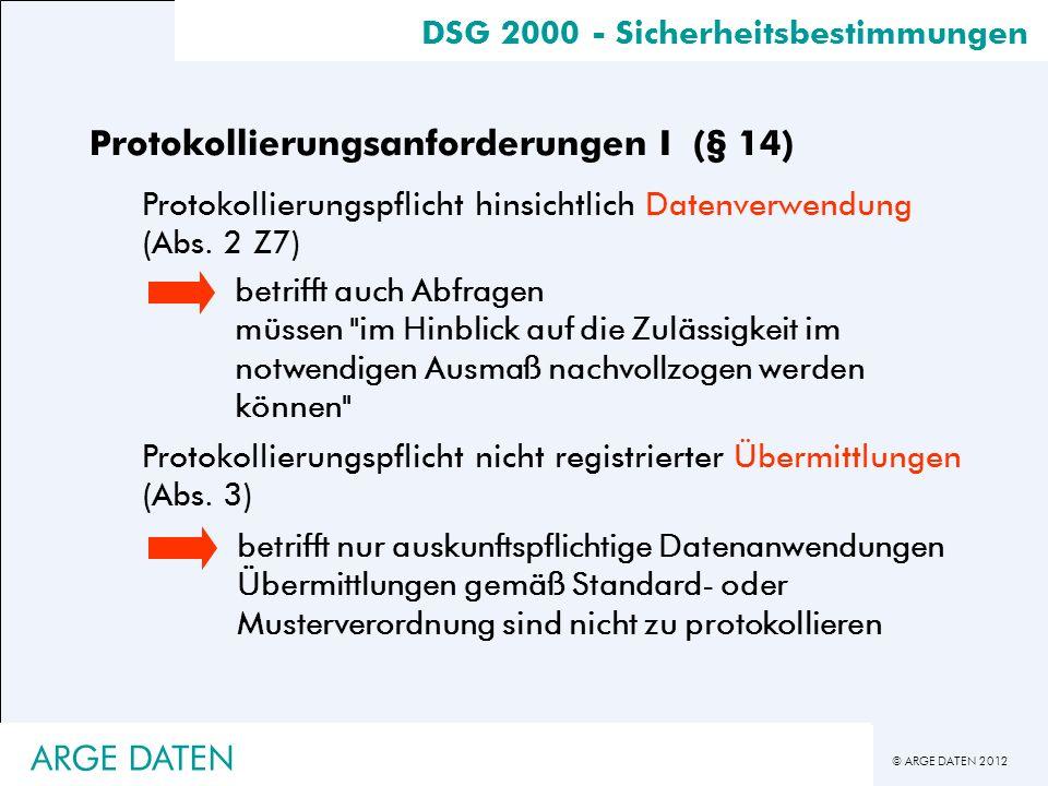 © ARGE DATEN 2012 Protokollierungsanforderungen I (§ 14) Protokollierungspflicht hinsichtlich Datenverwendung (Abs. 2 Z7) Protokollierungspflicht nich