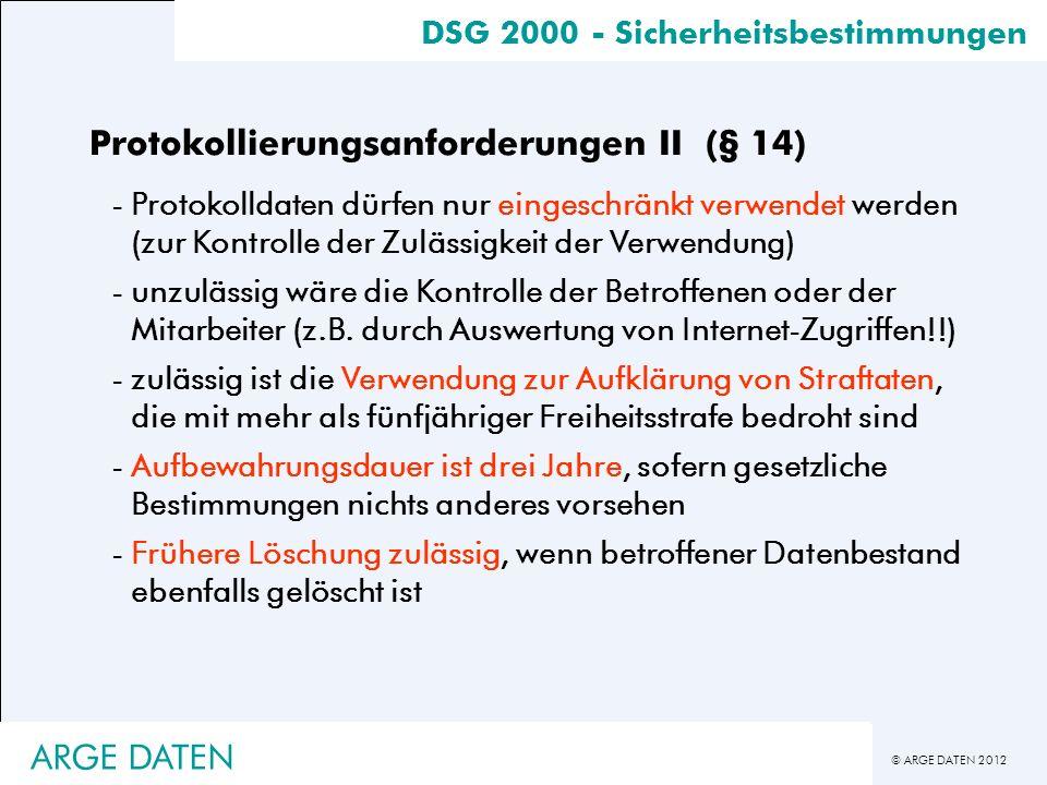 © ARGE DATEN 2012 Protokollierungsanforderungen II (§ 14) -Protokolldaten dürfen nur eingeschränkt verwendet werden (zur Kontrolle der Zulässigkeit de