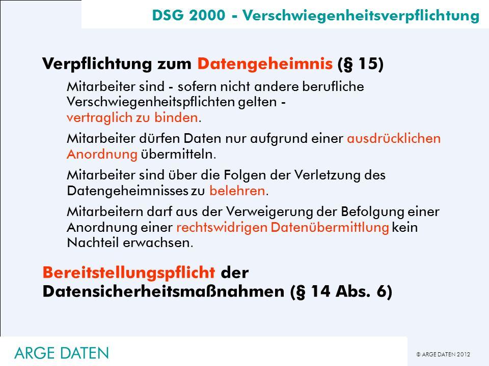 © ARGE DATEN 2012 DSG 2000 - Verschwiegenheitsverpflichtung Verpflichtung zum Datengeheimnis (§ 15) Mitarbeiter sind - sofern nicht andere berufliche