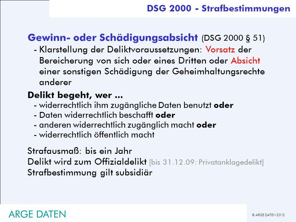 © ARGE DATEN 2012 ARGE DATEN Gewinn- oder Schädigungsabsicht (DSG 2000 § 51) -Klarstellung der Deliktvoraussetzungen: Vorsatz der Bereicherung von sic