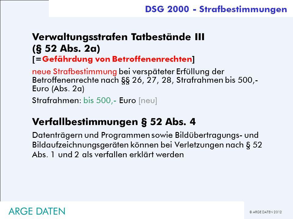 © ARGE DATEN 2012 ARGE DATEN Verwaltungsstrafen Tatbestände III (§ 52 Abs. 2a) [=Gefährdung von Betroffenenrechten] neue Strafbestimmung bei verspätet