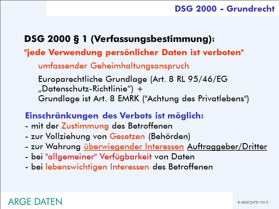 © ARGE DATEN 2012 ARGE DATEN DSG 2000 - Grundrecht Einschränkungen des Verbots ist möglich: - mit der Zustimmung des Betroffenen - zur Vollziehung von