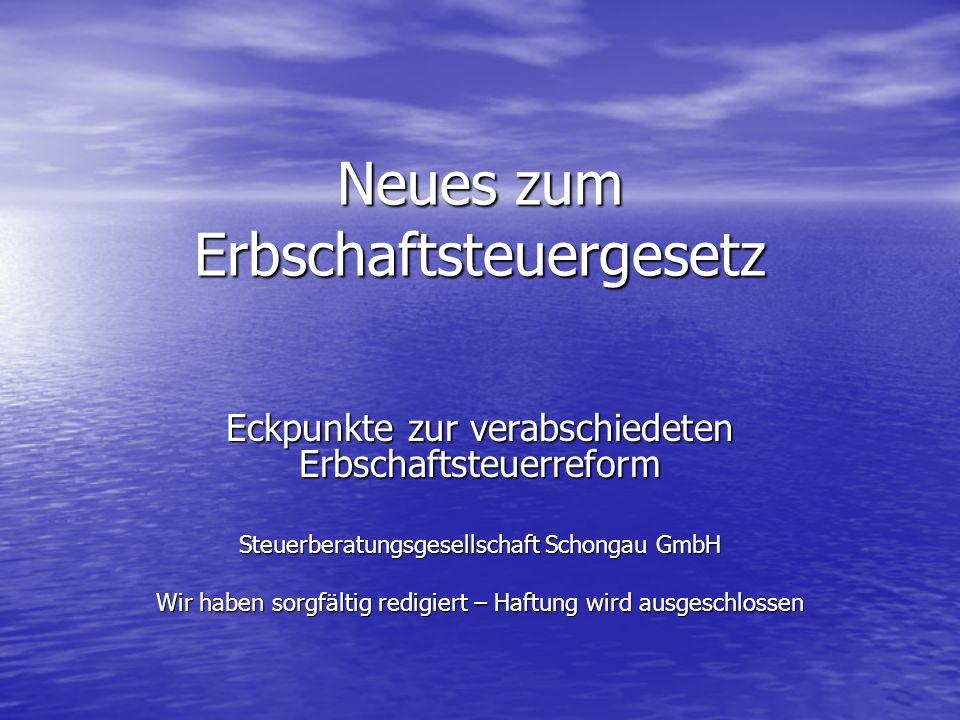 Steuerberatungsgesellschaft Schongau GmbH ErbSt-Reform: neue Freibeträge SteuerklasseBisherNeu I Ehepartner 307.000500.000 I Kinder 205.000400.000 I Enkel 51.200 51.200200.000 II Sonst.Verw.