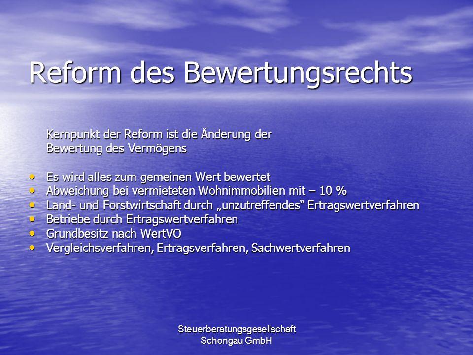 Steuerberatungsgesellschaft Schongau GmbH Reform des Bewertungsrechts Kernpunkt der Reform ist die Änderung der Bewertung des Vermögens Es wird alles