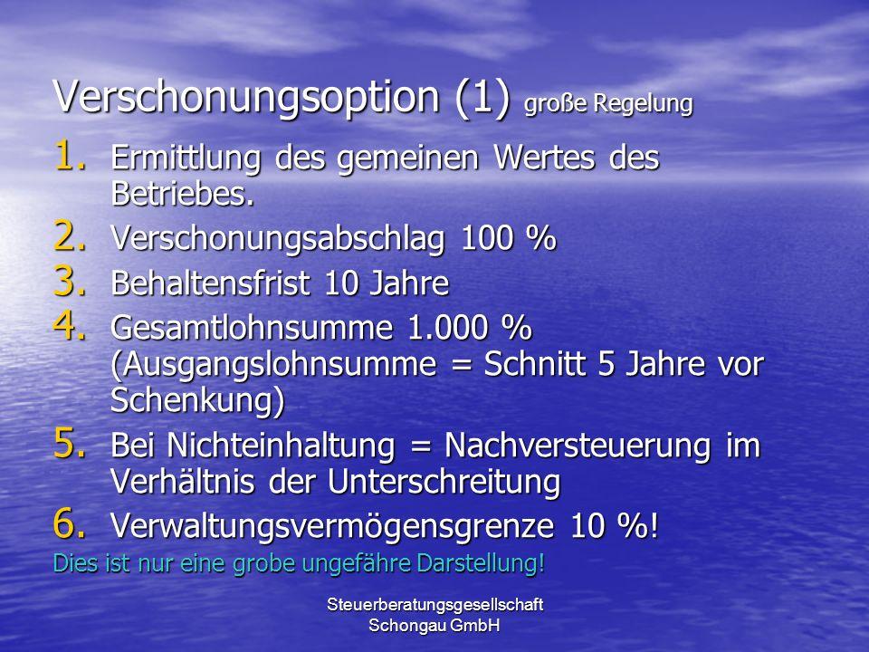 Steuerberatungsgesellschaft Schongau GmbH Verschonungsoption (1) große Regelung 1. Ermittlung des gemeinen Wertes des Betriebes. 2. Verschonungsabschl