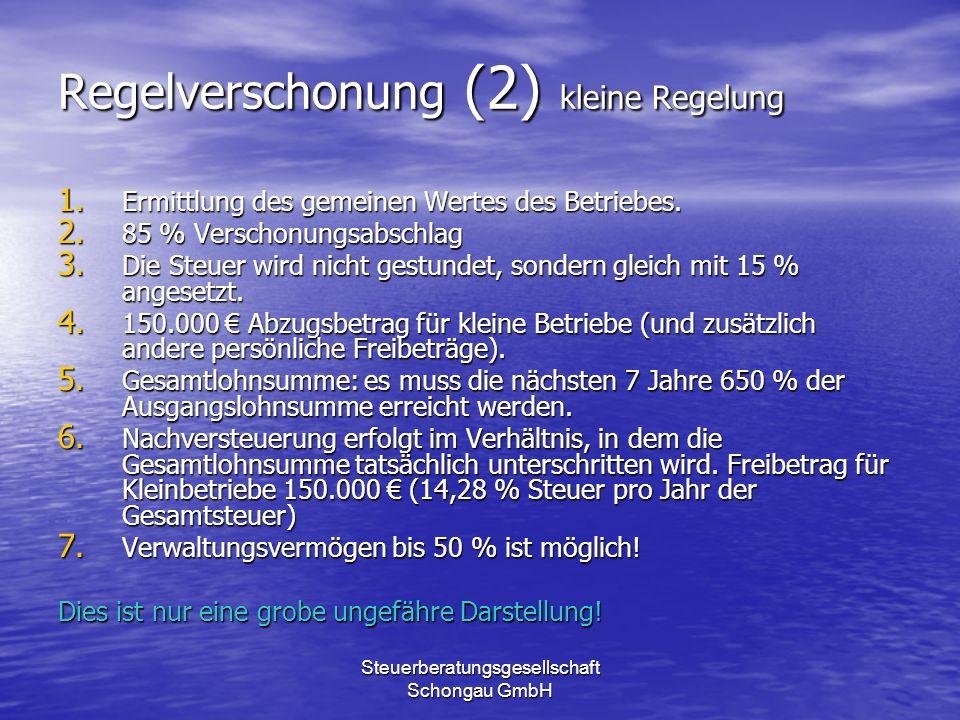 Steuerberatungsgesellschaft Schongau GmbH Regelverschonung (2) kleine Regelung 1. Ermittlung des gemeinen Wertes des Betriebes. 2. 85 % Verschonungsab