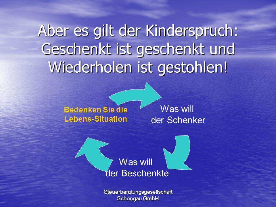 Steuerberatungsgesellschaft Schongau GmbH Aber es gilt der Kinderspruch: Geschenkt ist geschenkt und Wiederholen ist gestohlen! Was will der Schenker
