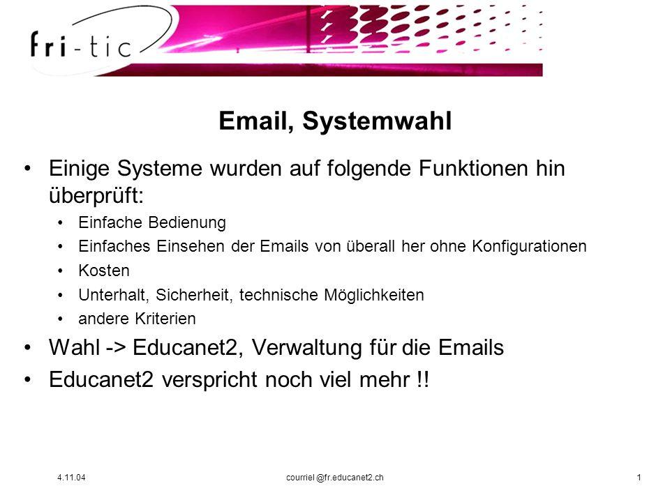 4.11.04courriel @fr.educanet2.ch1 Email, Systemwahl Einige Systeme wurden auf folgende Funktionen hin überprüft: Einfache Bedienung Einfaches Einsehen