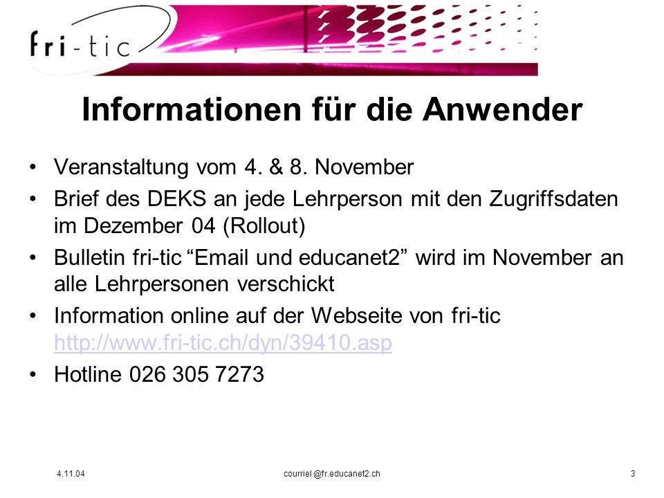 4.11.04courriel @fr.educanet2.ch3 Informationen für die Anwender Veranstaltung vom 4. & 8. November Brief des DEKS an jede Lehrperson mit den Zugriffs