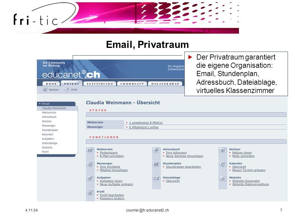 4.11.04courriel @fr.educanet2.ch7 Email, Privatraum Der Privatraum garantiert die eigene Organisation: Email, Stundenplan, Adressbuch, Dateiablage, vi