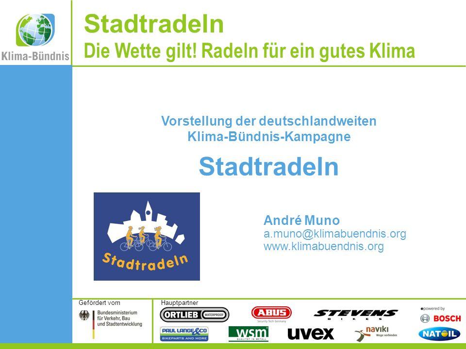 HauptpartnerGefördert vom Vorstellung der deutschlandweiten Klima-Bündnis-Kampagne Stadtradeln André Muno a.muno@klimabuendnis.org www.klimabuendnis.o