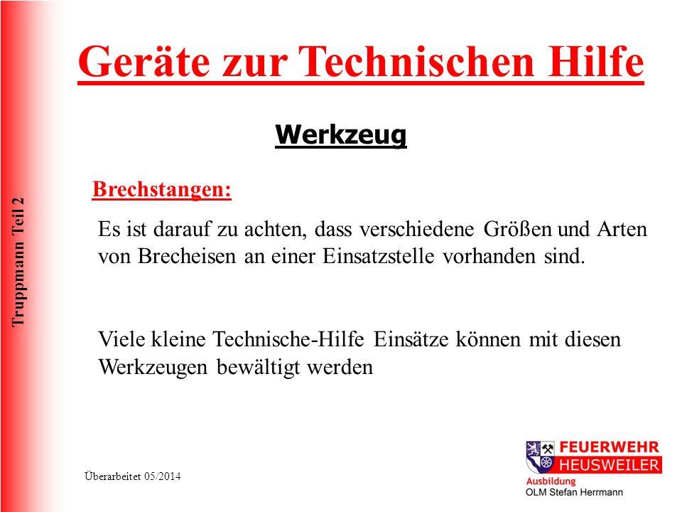 Truppmann Teil 2 Überarbeitet 05/2014 Werkzeug Geräte zur Technischen Hilfe Brechstangen: Es ist darauf zu achten, dass verschiedene Größen und Arten