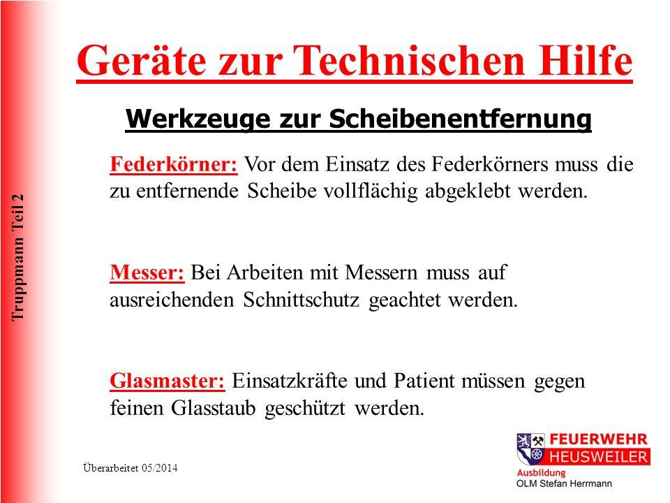 Truppmann Teil 2 Überarbeitet 05/2014 Werkzeuge zur Scheibenentfernung Geräte zur Technischen Hilfe Federkörner: Vor dem Einsatz des Federkörners muss