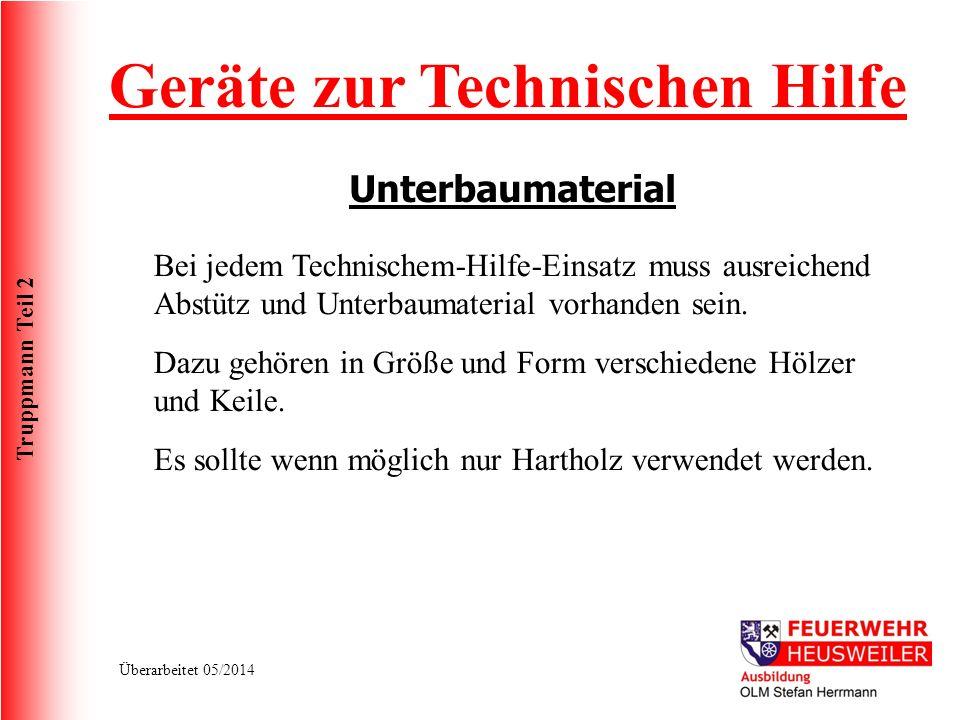 Truppmann Teil 2 Überarbeitet 05/2014 Geräte zur Technischen Hilfe Unterbaumaterial Bei jedem Technischem-Hilfe-Einsatz muss ausreichend Abstütz und U