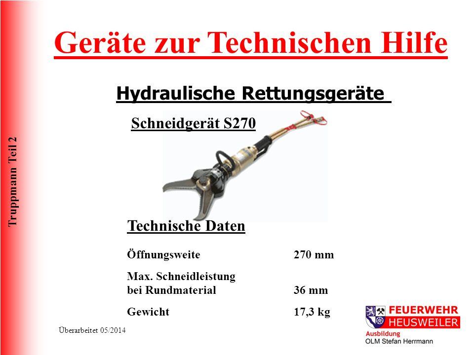 Truppmann Teil 2 Überarbeitet 05/2014 Geräte zur Technischen Hilfe Hydraulische Rettungsgeräte Schneidgerät S270 Technische Daten Öffnungsweite Max. S