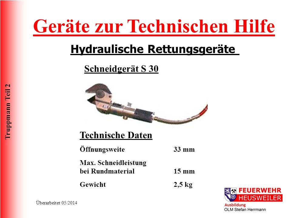 Truppmann Teil 2 Überarbeitet 05/2014 Geräte zur Technischen Hilfe Hydraulische Rettungsgeräte Schneidgerät S 30 Technische Daten Öffnungsweite Max. S