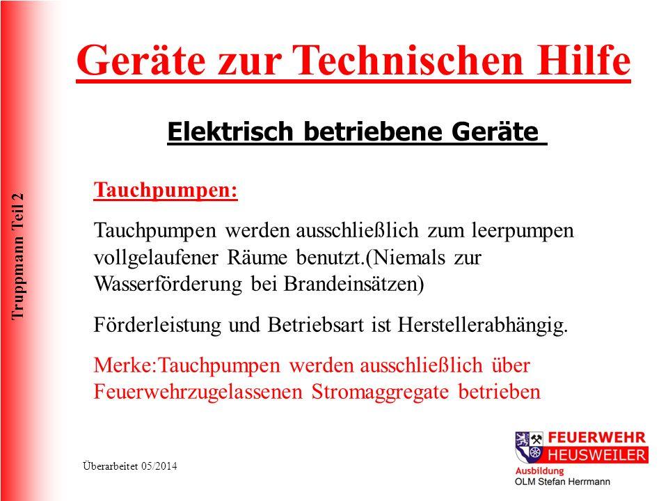 Truppmann Teil 2 Überarbeitet 05/2014 Geräte zur Technischen Hilfe Elektrisch betriebene Geräte Tauchpumpen: Tauchpumpen werden ausschließlich zum lee