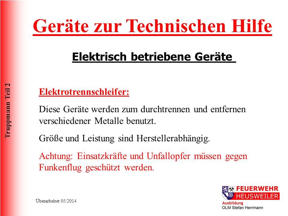 Truppmann Teil 2 Überarbeitet 05/2014 Geräte zur Technischen Hilfe Elektrisch betriebene Geräte Elektrotrennschleifer: Diese Geräte werden zum durchtr