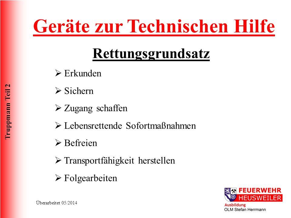 Truppmann Teil 2 Überarbeitet 05/2014 Geräte zur Technischen Hilfe Erkunden Sichern Zugang schaffen Lebensrettende Sofortmaßnahmen Befreien Transportf