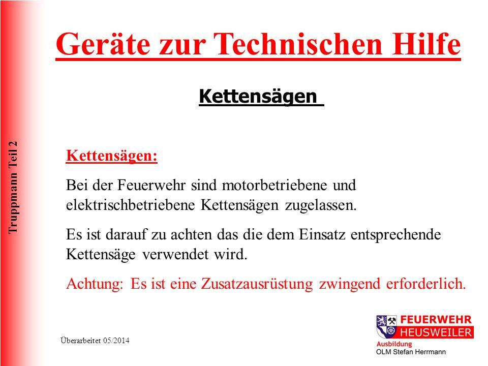 Truppmann Teil 2 Überarbeitet 05/2014 Geräte zur Technischen Hilfe Kettensägen Kettensägen: Bei der Feuerwehr sind motorbetriebene und elektrischbetri