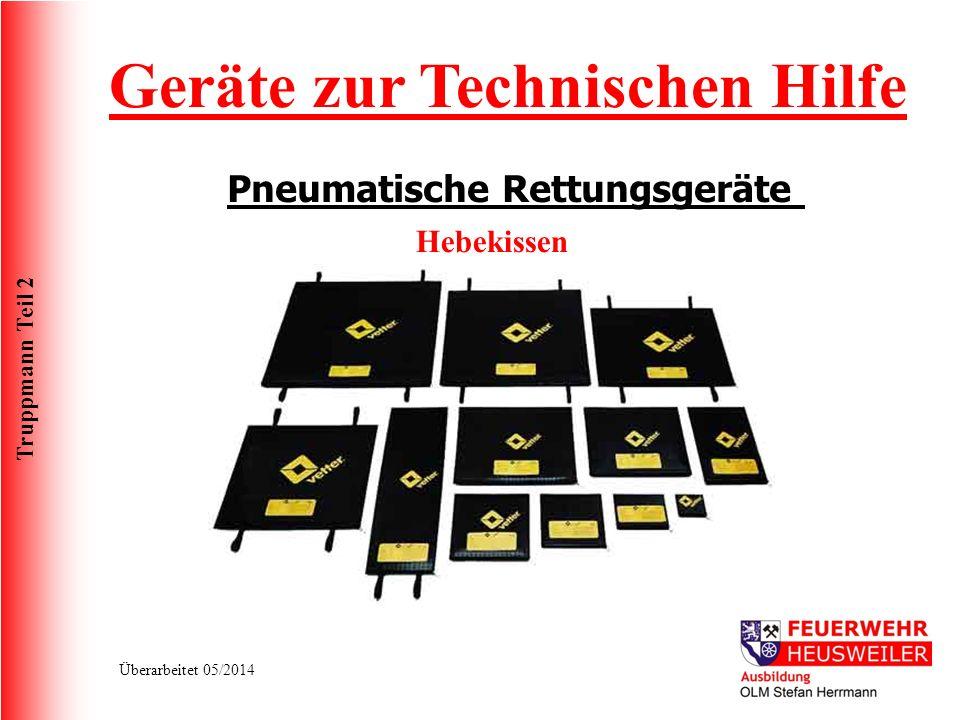 Truppmann Teil 2 Überarbeitet 05/2014 Geräte zur Technischen Hilfe Pneumatische Rettungsgeräte Hebekissen