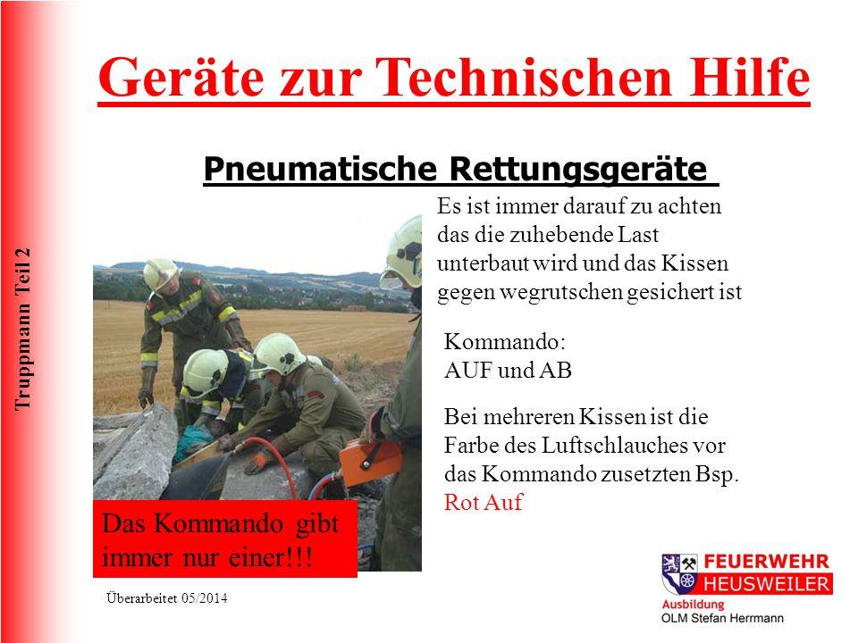Truppmann Teil 2 Überarbeitet 05/2014 Geräte zur Technischen Hilfe Pneumatische Rettungsgeräte Das Kommando gibt immer nur einer!!! Es ist immer darau