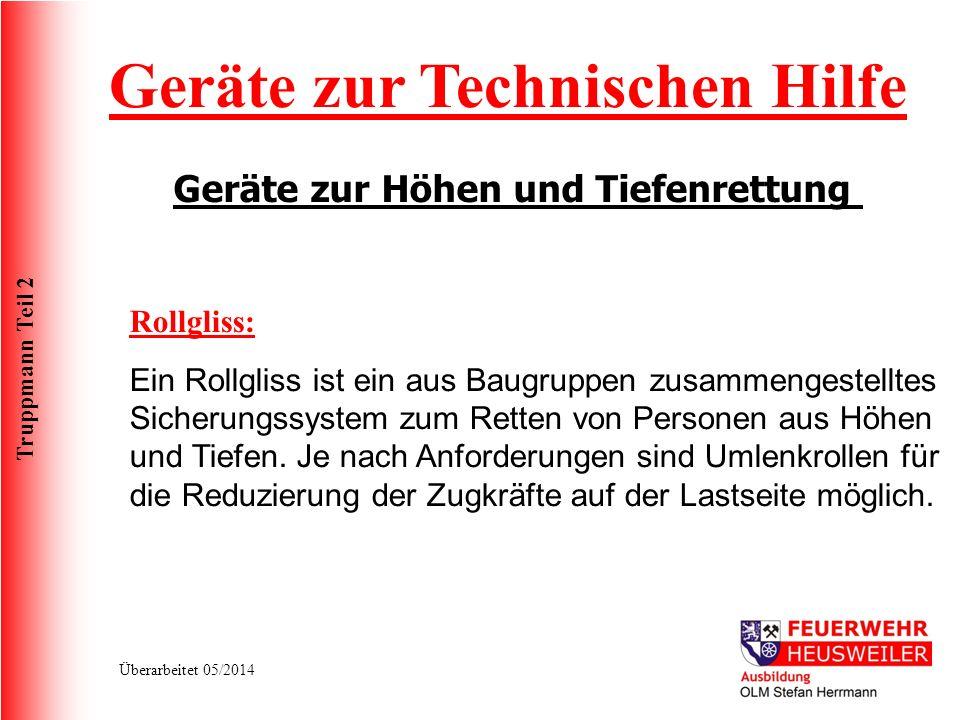 Truppmann Teil 2 Überarbeitet 05/2014 Geräte zur Technischen Hilfe Geräte zur Höhen und Tiefenrettung Rollgliss: Ein Rollgliss ist ein aus Baugruppen
