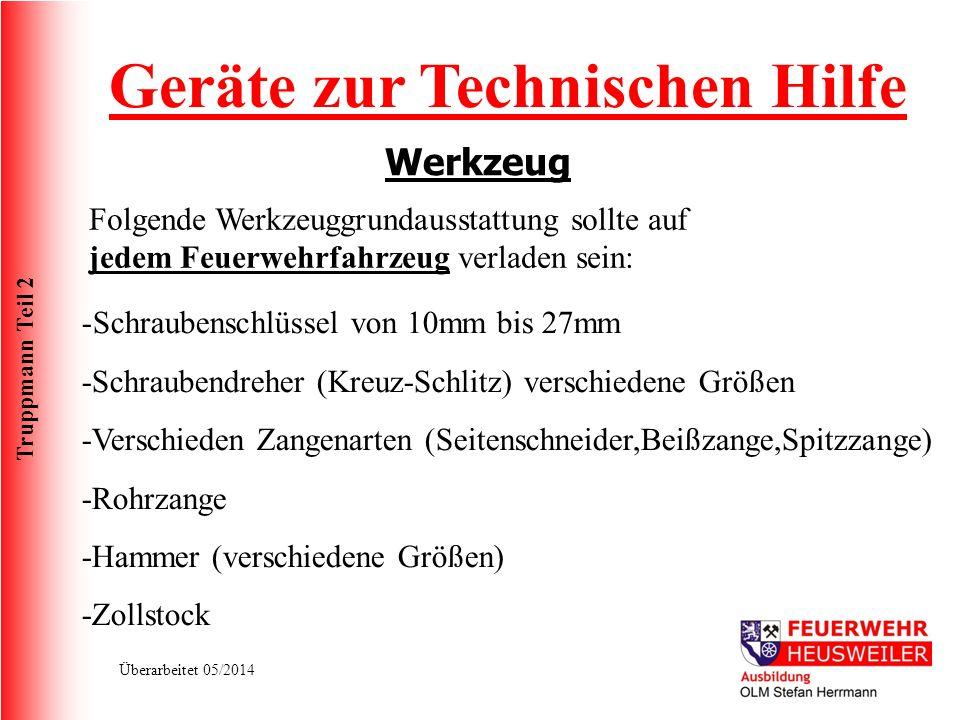 Truppmann Teil 2 Überarbeitet 05/2014 Geräte zur Technischen Hilfe Werkzeug -Schraubenschlüssel von 10mm bis 27mm -Schraubendreher (Kreuz-Schlitz) ver