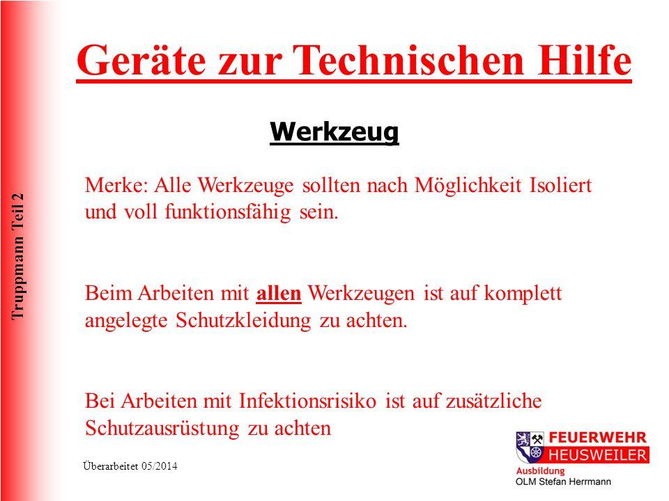 Truppmann Teil 2 Überarbeitet 05/2014 Geräte zur Technischen Hilfe Werkzeug Merke: Alle Werkzeuge sollten nach Möglichkeit Isoliert und voll funktions
