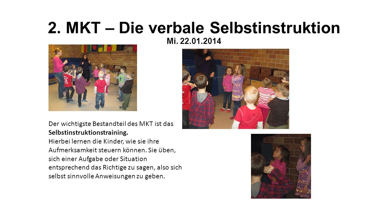 2. MKT – Die verbale Selbstinstruktion Mi. 22.01.2014 Der wichtigste Bestandteil des MKT ist das Selbstinstruktionstraining. Hierbei lernen die Kinder