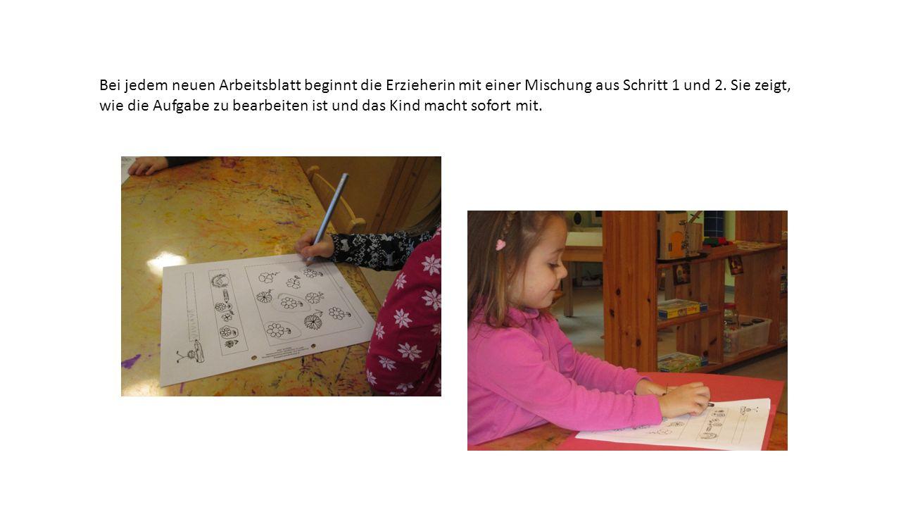 Bei jedem neuen Arbeitsblatt beginnt die Erzieherin mit einer Mischung aus Schritt 1 und 2. Sie zeigt, wie die Aufgabe zu bearbeiten ist und das Kind