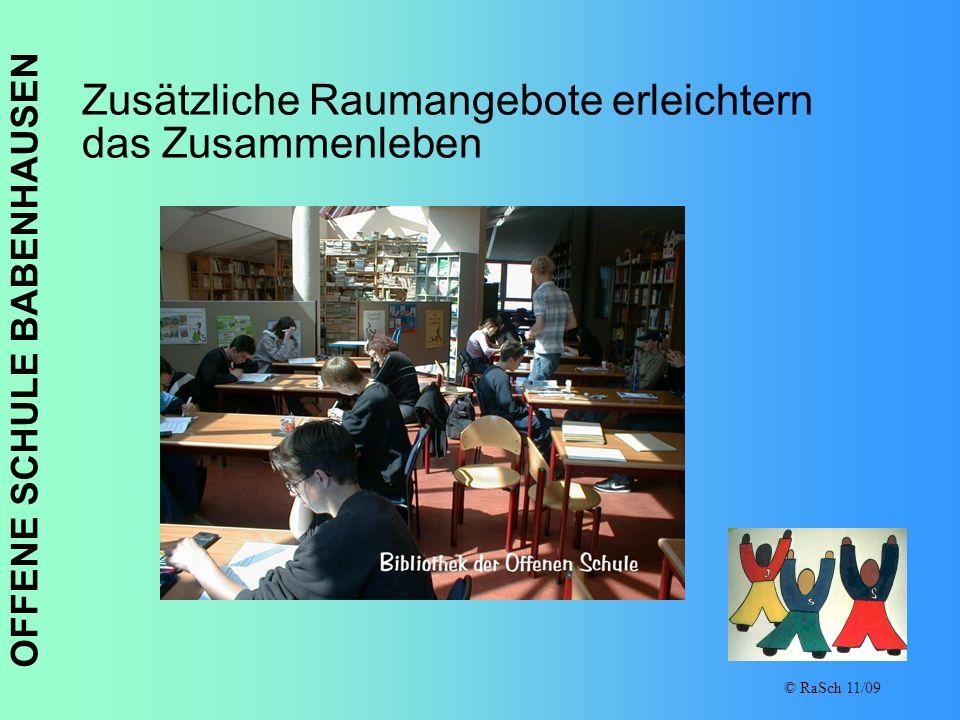 OFFENE SCHULE BABENHAUSEN © RaSch 11/09 Zusätzliche Raumangebote erleichtern das Zusammenleben